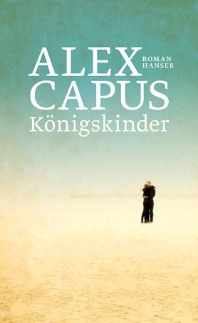Alex Capus: Königskinder