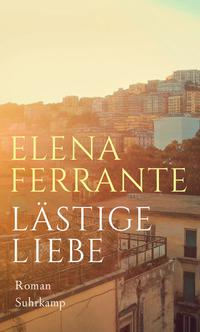 Elena Ferrante: Lästige Liebe