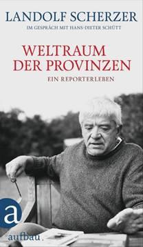 Landolf Scherzer/ Hans-Dieter Schütt: Weltraum der Provinzen